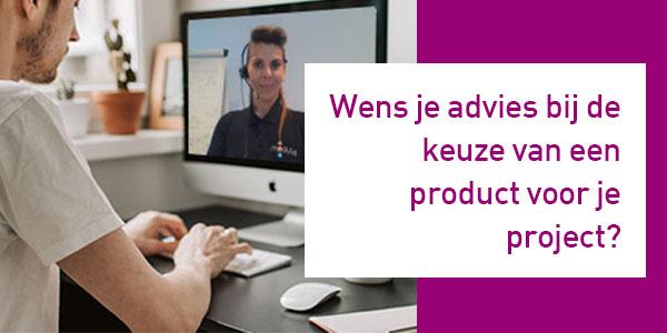 Wens je advies bij de keuze van een product voor je project?